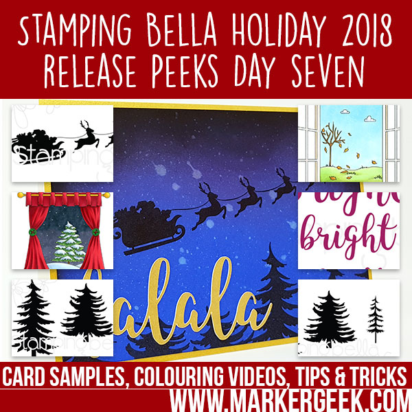 Marker Geek: Stamping Bella Holiday 2018 Release Peeks Day Seven (with videos)