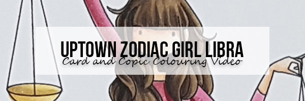 Marker Geek: Stamping Bella Uptown Zodiac Girl Libra Card & Copic Colouring Video