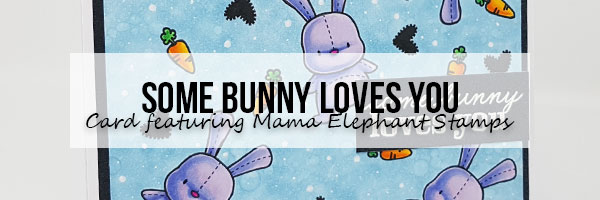 Marker Geek Somebunny Loves You Card featuring Mama Elephant Stamps