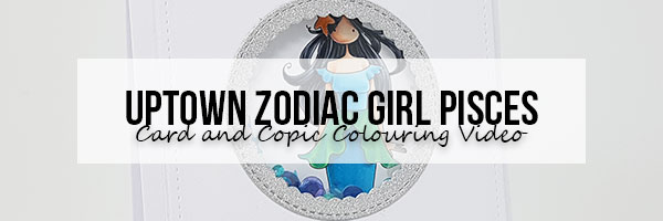 Marker Geek: Stamping Bella Uptown Zodiac Girl Pisces Card & Copic Colouring Video