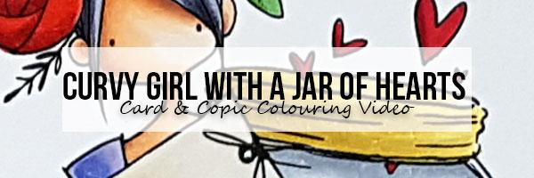 Marker Geek: Stamping Bella Curvy Girl with a Jar of Hearts Card & Copic Colouring Video