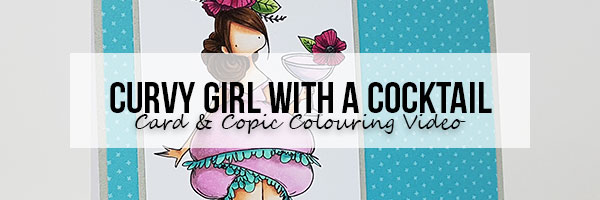 Marker Geek: Stamping Bella Curvy Girl with a Cocktail Card & Copic Colouring Video