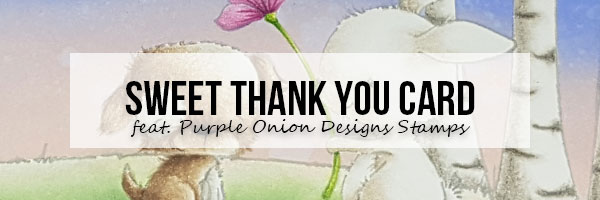 Marker Geek: Sweet Thank You Scene Card featuring Purple Onion Designs stamps by Stacey Yacula
